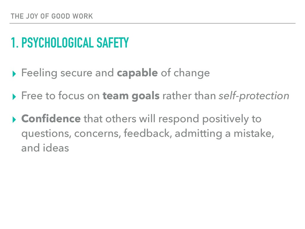 THE JOY OF GOOD WORK 1. PSYCHOLOGICAL SAFETY ▸ ...
