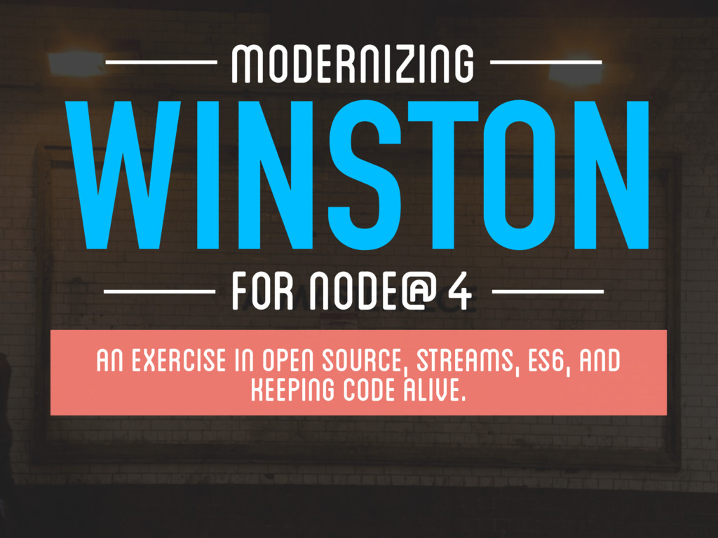 WINSTON FOR NODE@4 MODERNIZING An EXercise in...