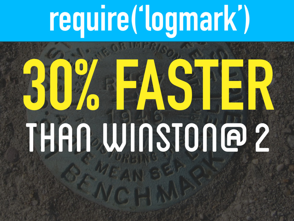 require('logmark') 30% FASTER THAN WINSTON@2