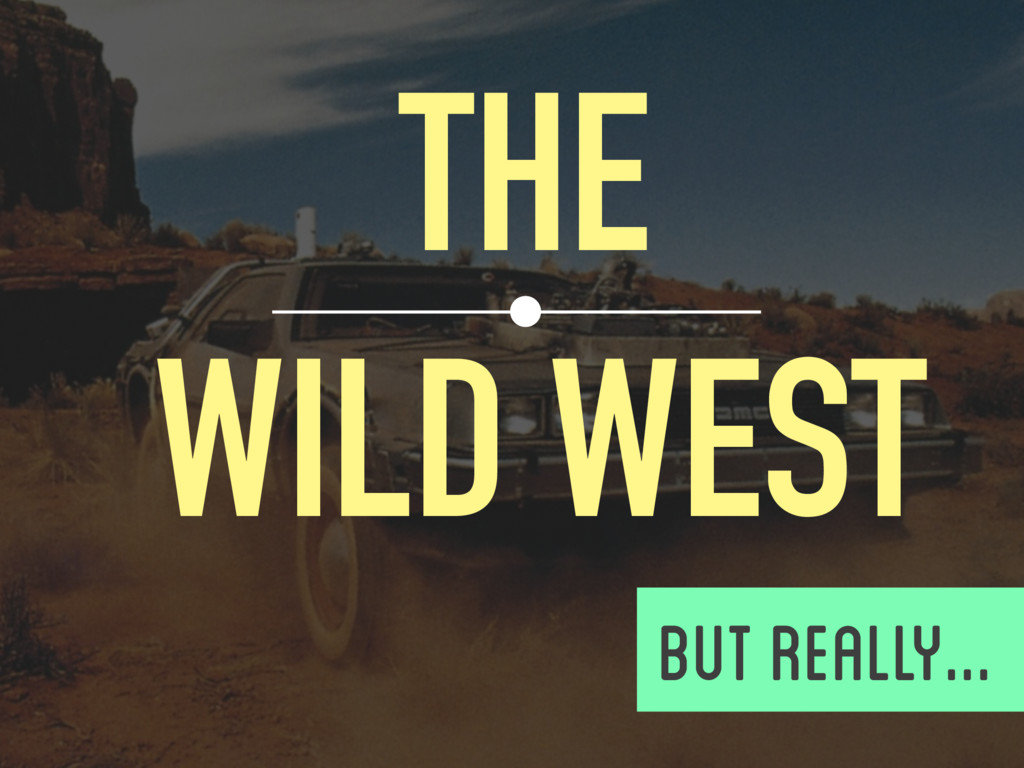 THE WILD WEST  BUT REALLY...