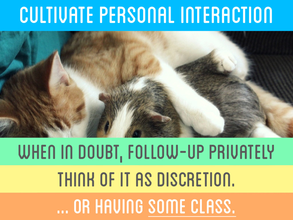CULTIVATE PERSONAL INTERACTION WHEN IN DOUBT,...