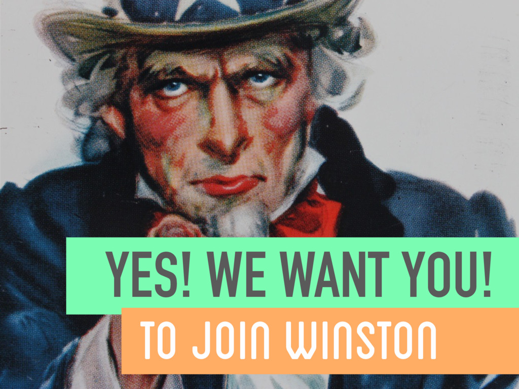 YES! WE WANT YOU! TO JOIN WINSTON