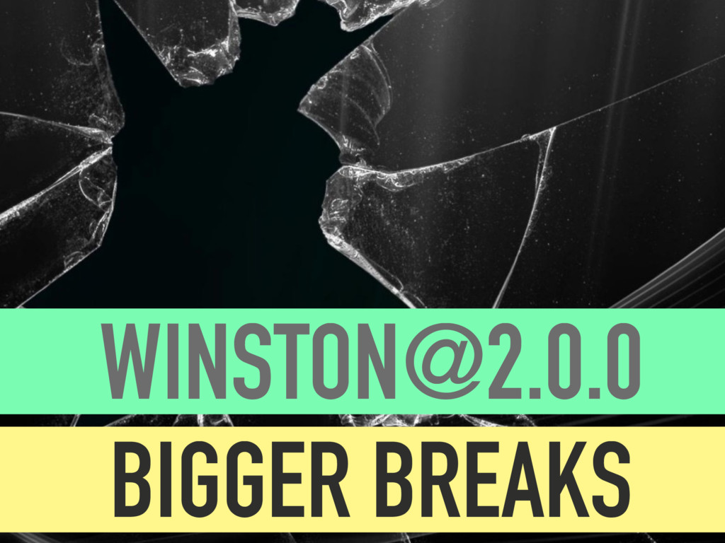 WINSTON@2.0.0 BIGGER BREAKS