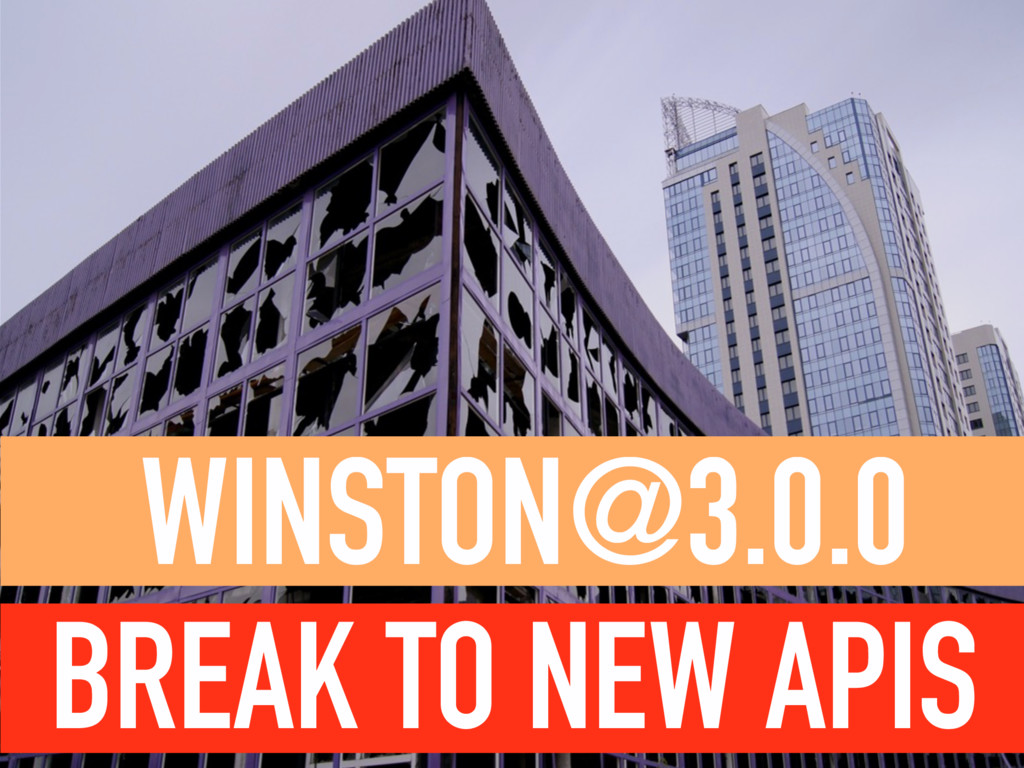 WINSTON@3.0.0  BREAK TO NEW APIS