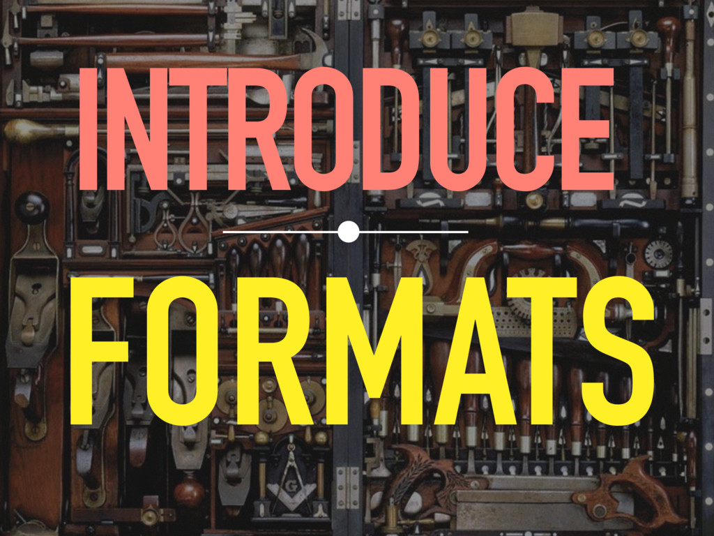 INTRODUCE FORMATS