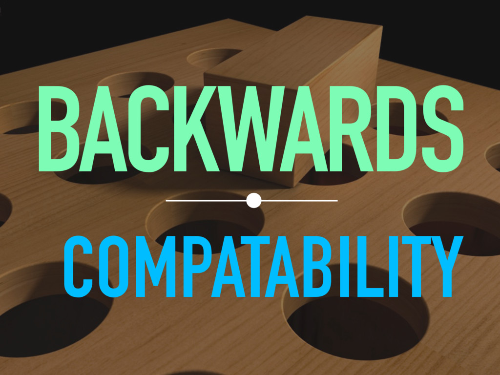 BACKWARDS COMPATABILITY