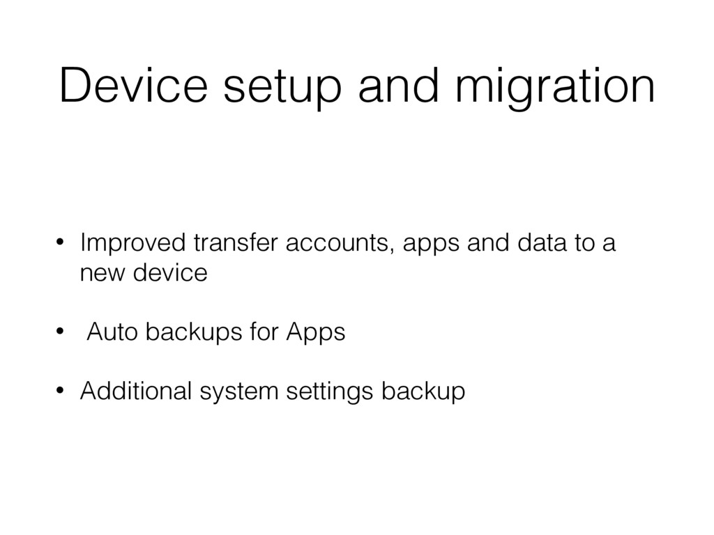 Device setup and migration • Improved transfer ...