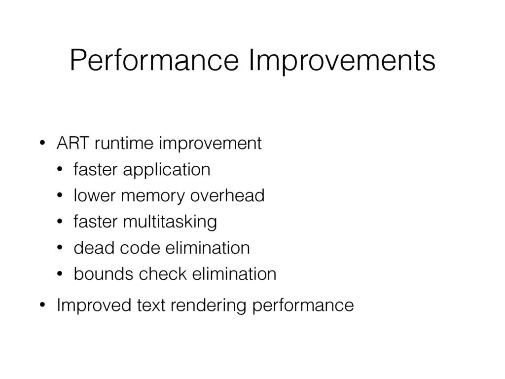 Performance Improvements • ART runtime improvem...