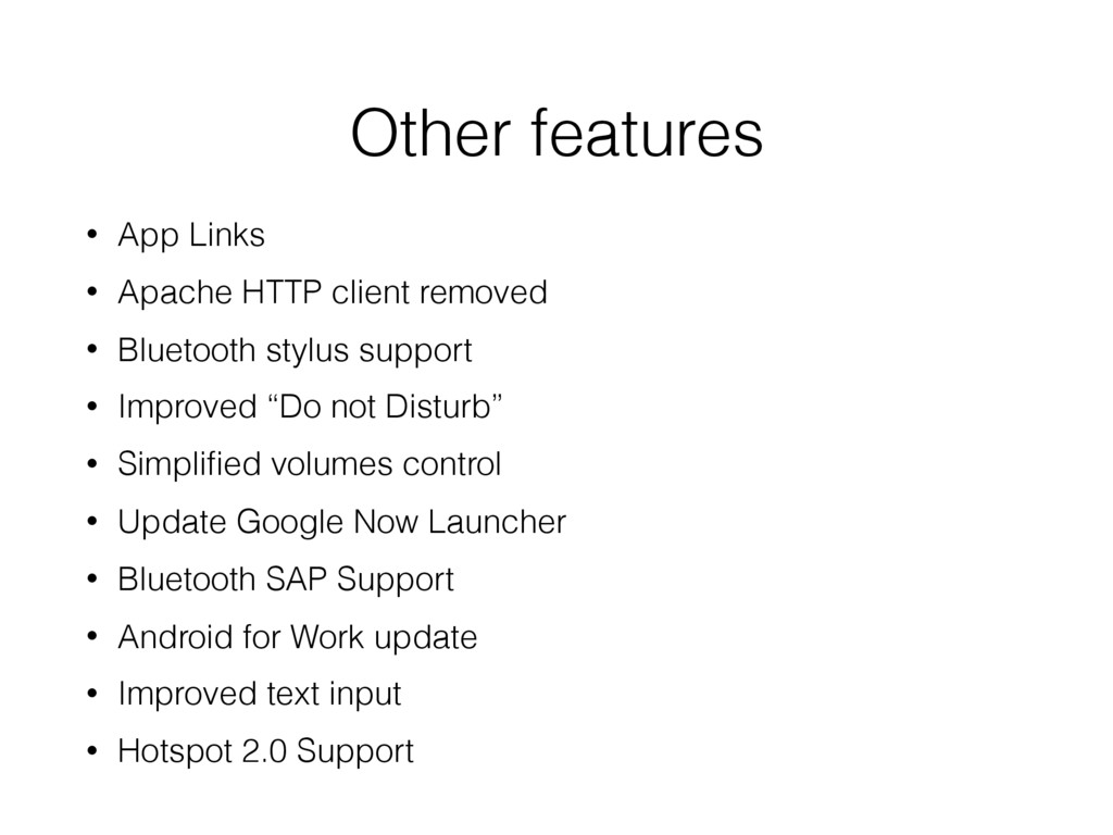 Other features • App Links • Apache HTTP client...