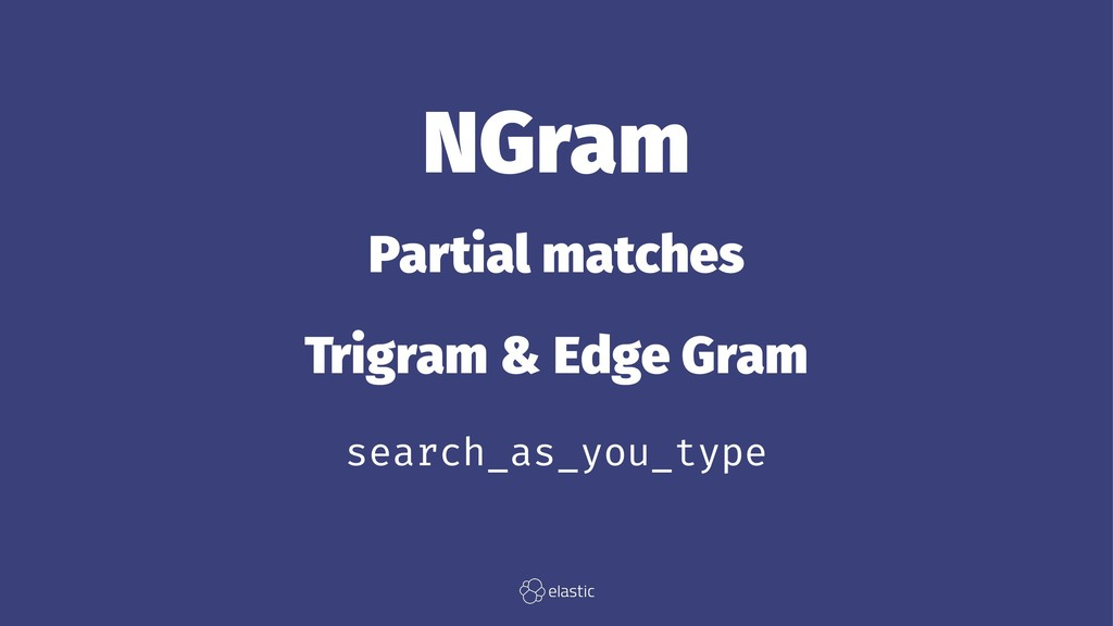 NGram Partial matches Trigram & Edge Gram searc...