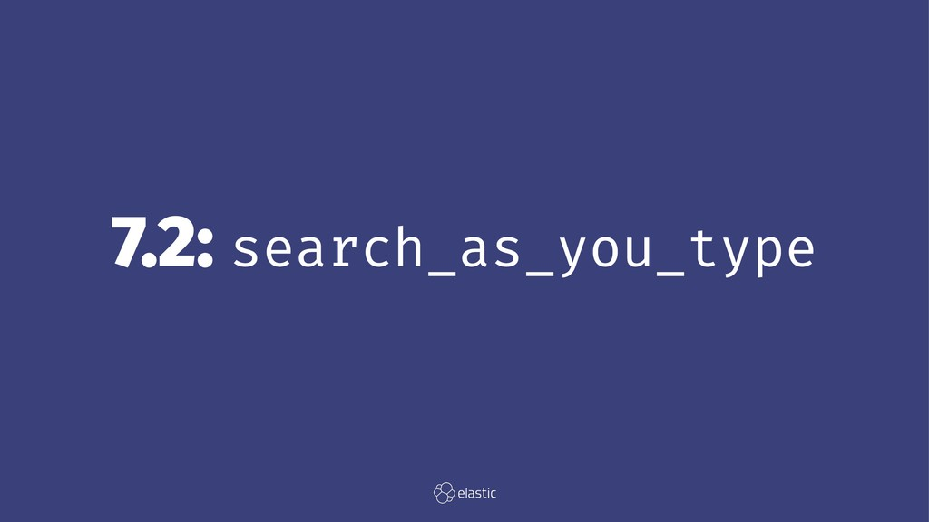 7.2: search_as_you_type