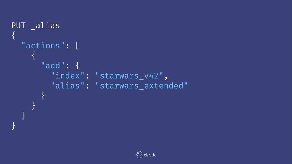 """PUT _alias { """"actions"""": [ { """"add"""": { """"index"""": """"..."""