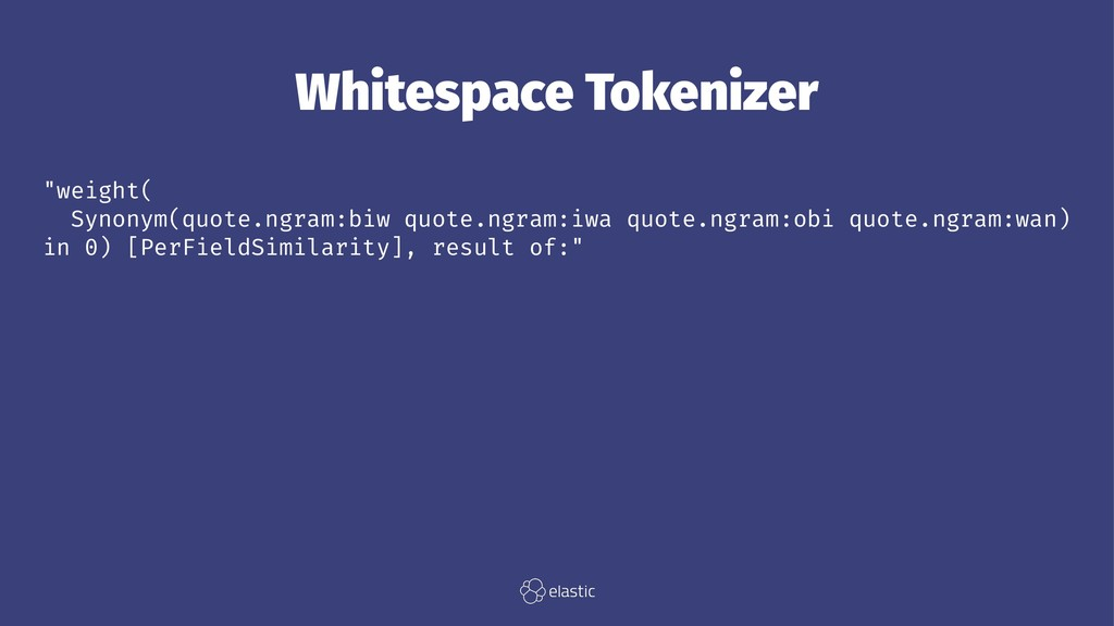 "Whitespace Tokenizer ""weight( Synonym(quote.ngr..."