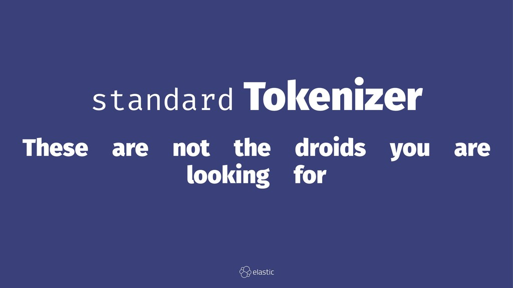 standard Tokenizer These̴are̴not̴the̴droids̴you...