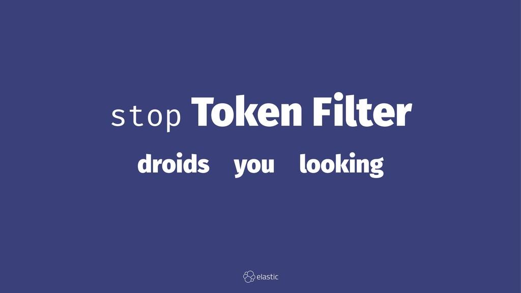 stop Token Filter droids̴you̴looking