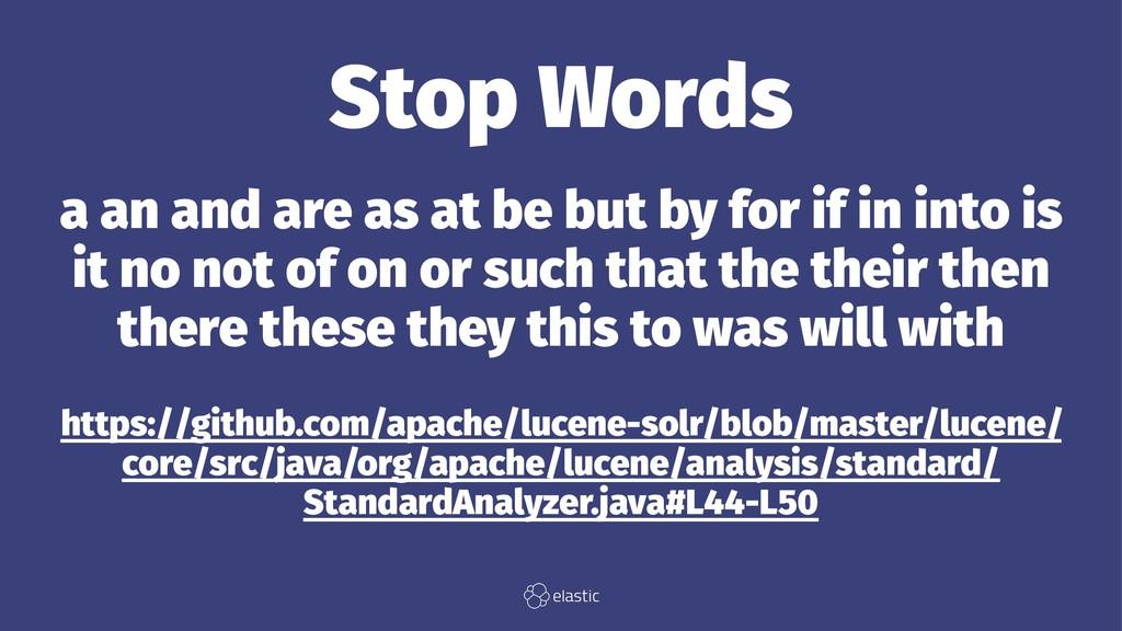 Stop Words a an and are as at be but by for if ...