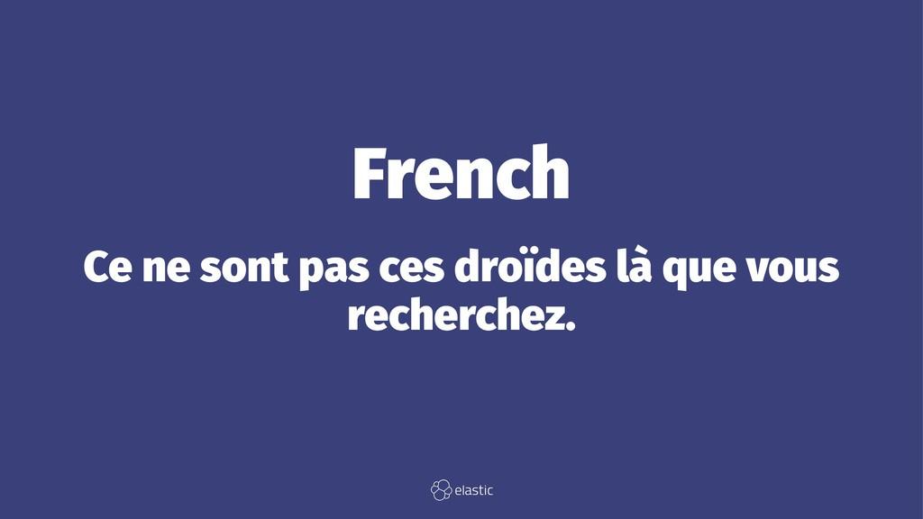 French Ce ne sont pas ces droïdes là que vous r...