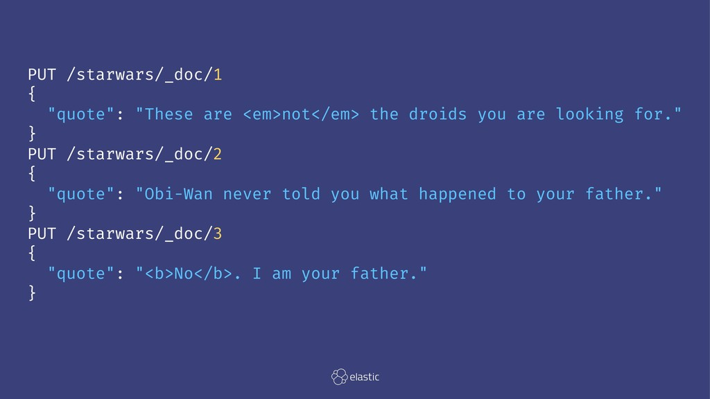 "PUT /starwars/_doc/1 { ""quote"": ""These are <em>..."