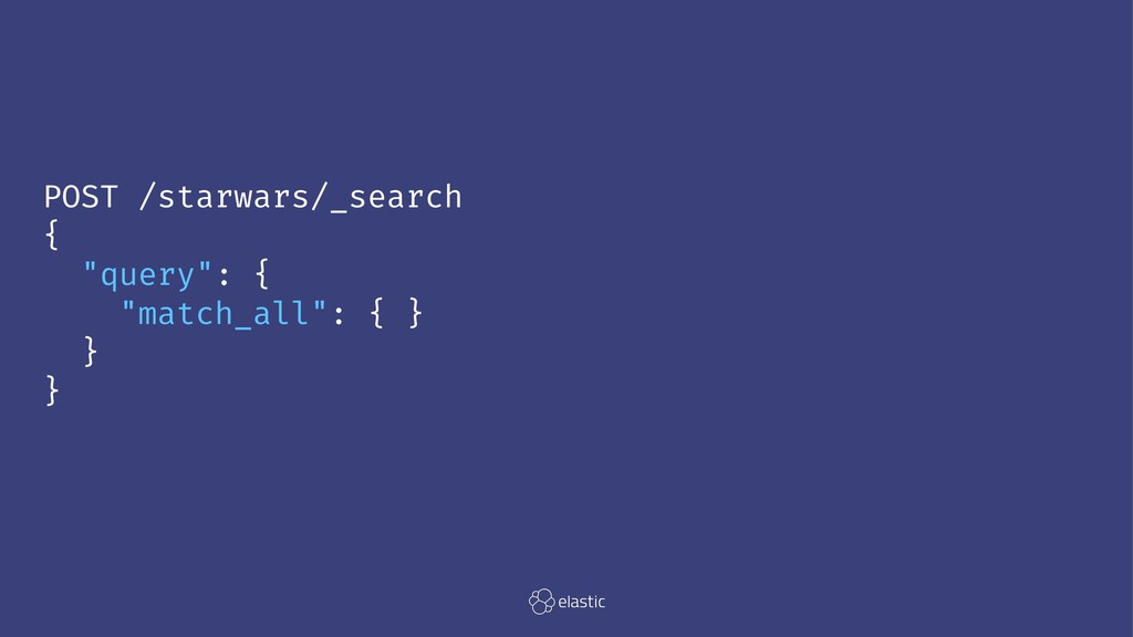 "POST /starwars/_search { ""query"": { ""match_all""..."