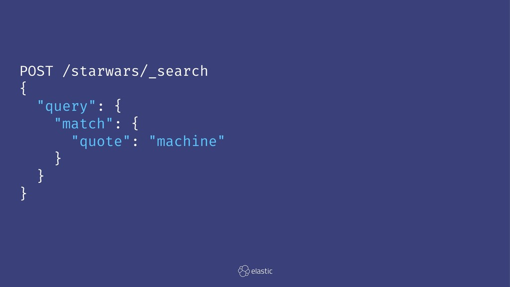 "POST /starwars/_search { ""query"": { ""match"": { ..."