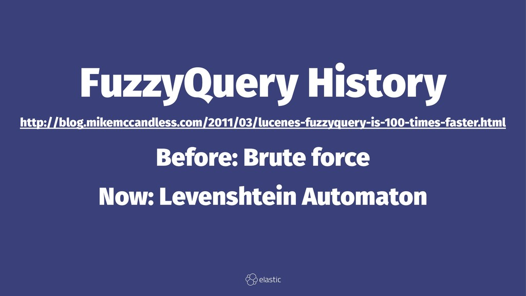 FuzzyQuery History http://blog.mikemccandless.c...