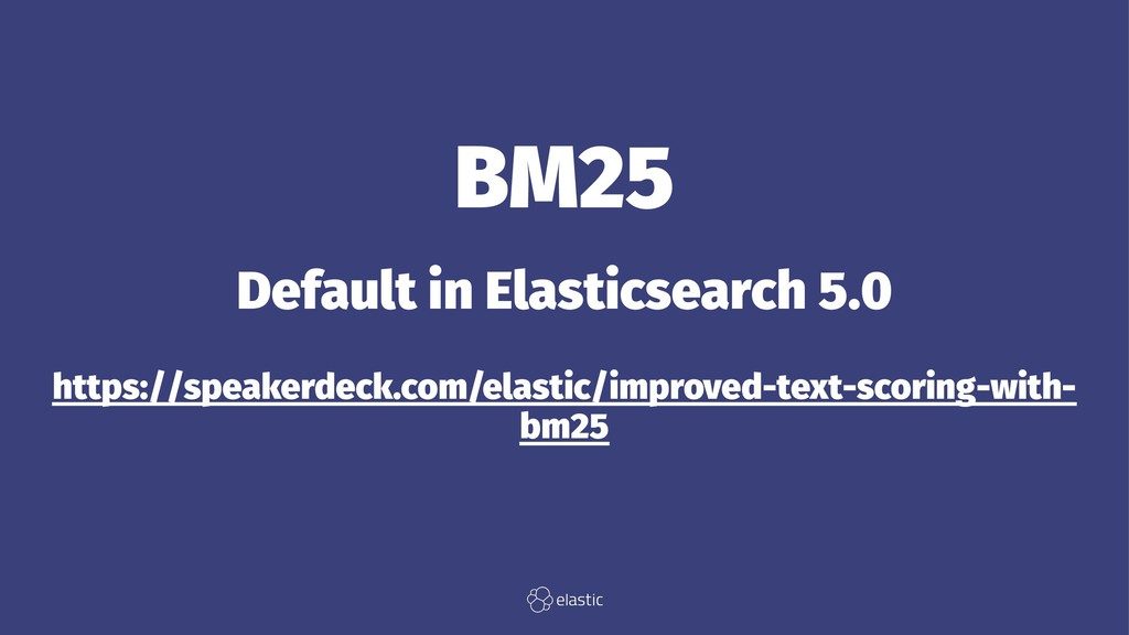 BM25 Default in Elasticsearch 5.0 https://speak...