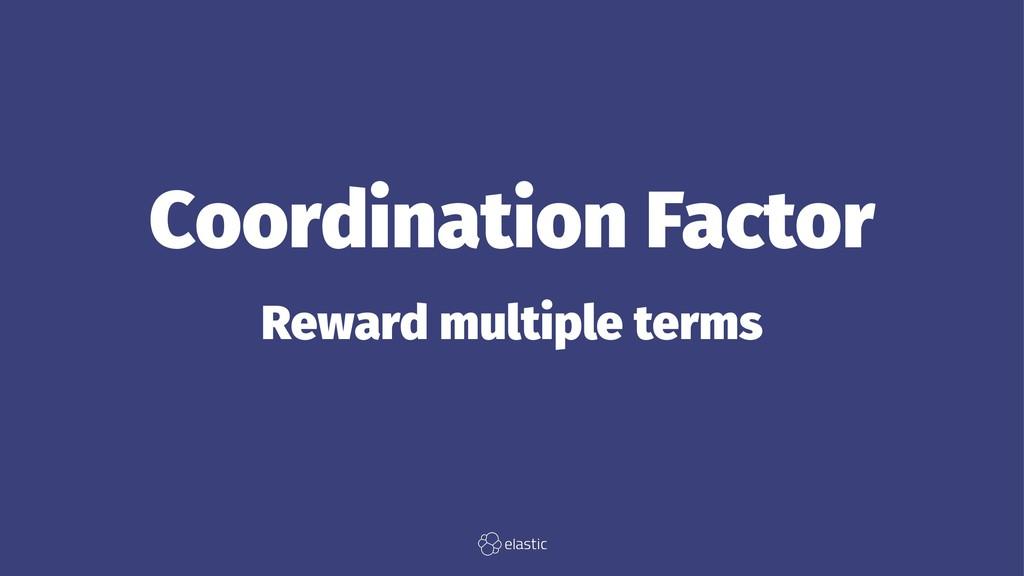 Coordination Factor Reward multiple terms