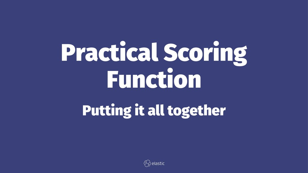 Practical Scoring Function Putting it all toget...