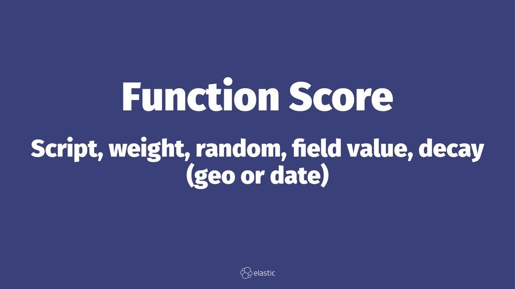 Function Score Script, weight, random, field val...