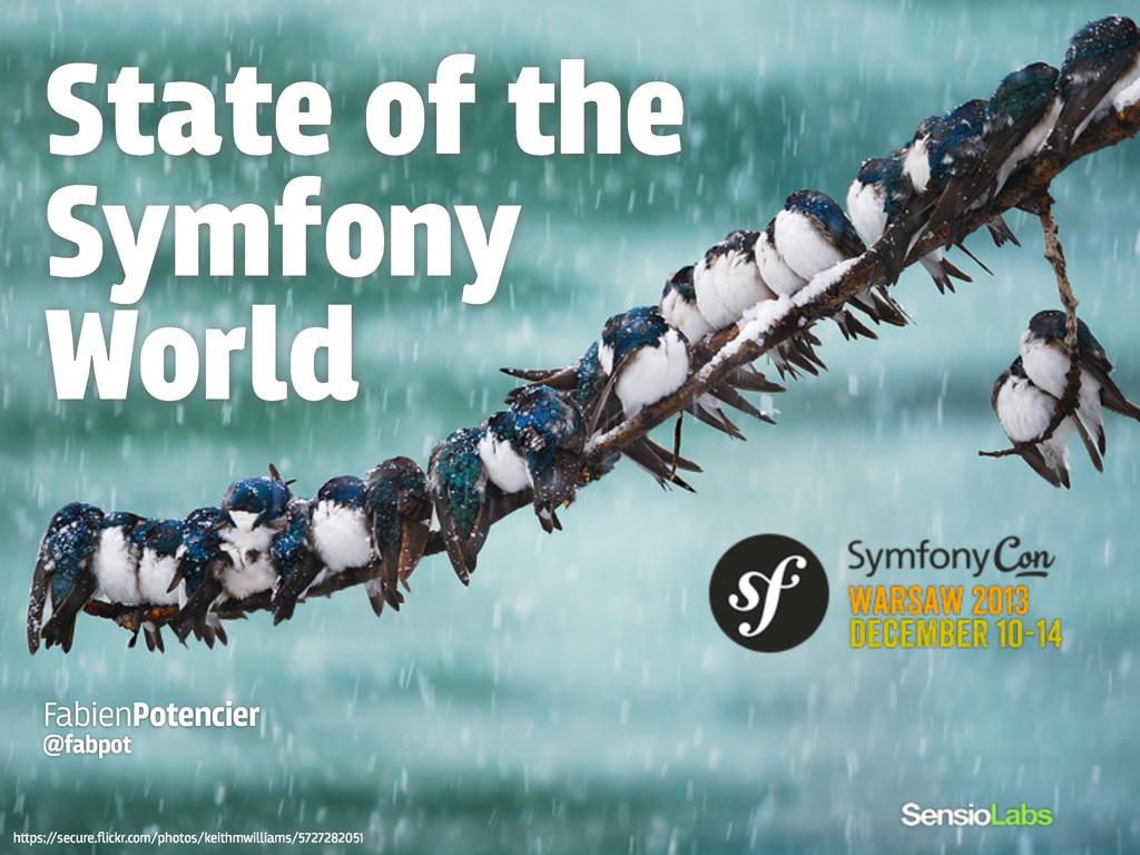 State of the Symfony World FabienPotencier @fab...