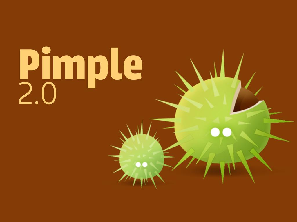Pimple 2.0