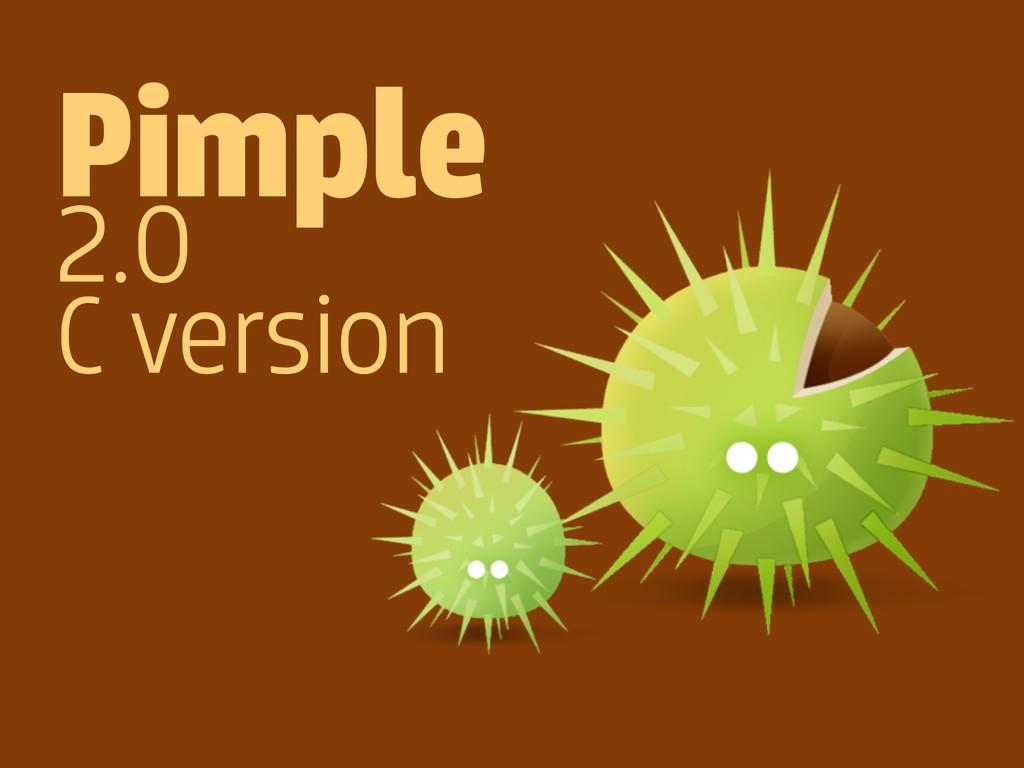Pimple 2.0 C version