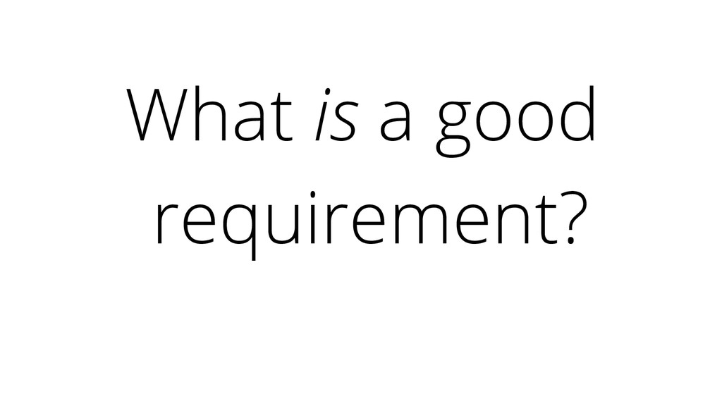 What is a good requirement?