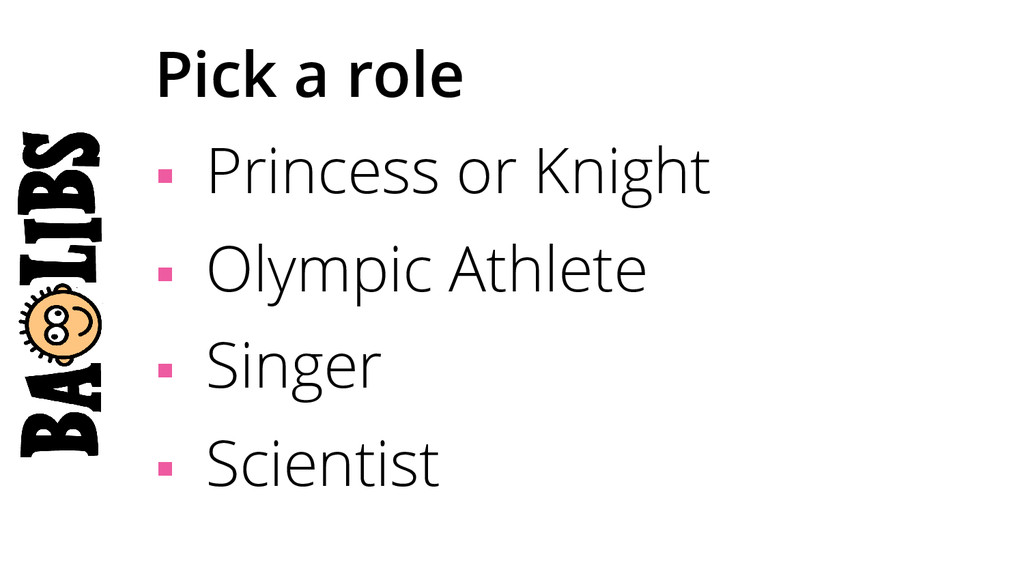 Pick a role § Princess or Knight § Olympic ...