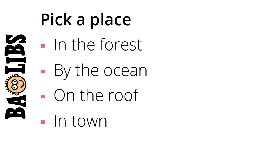 Pick a place § In the forest § By the ocean...