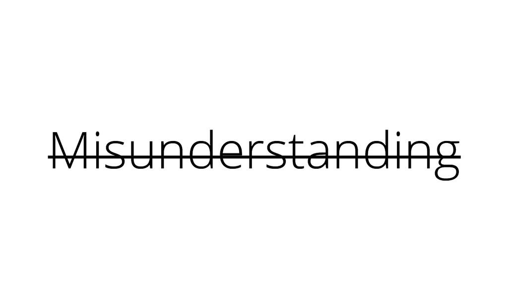 Misunderstanding Misunderstanding
