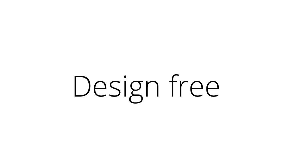 Design free