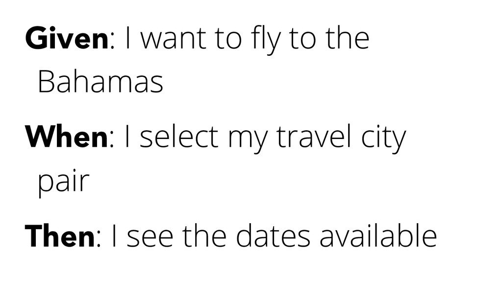 Given: I want to fly to the Bahamas When: I sele...