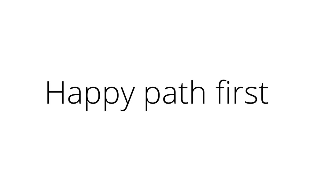 Happy path first