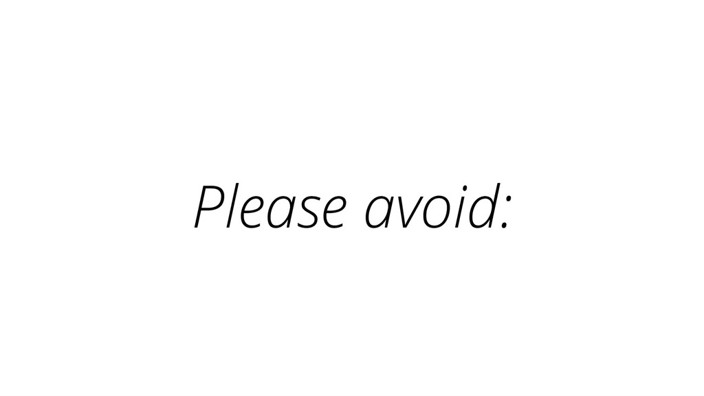 Please avoid: