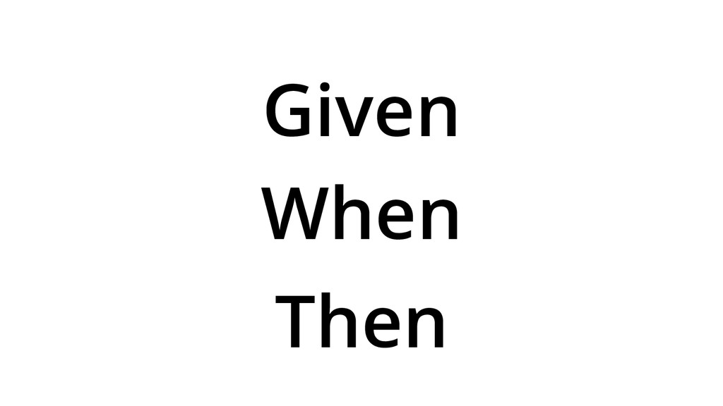 When Given Then