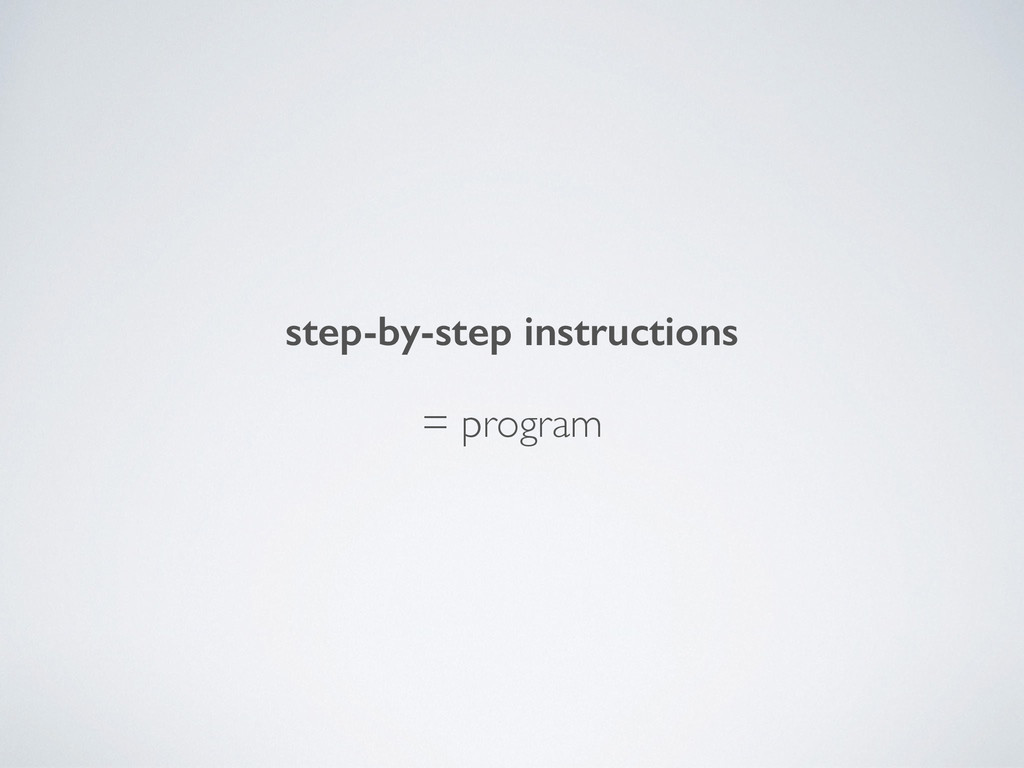 step-by-step instructions = program