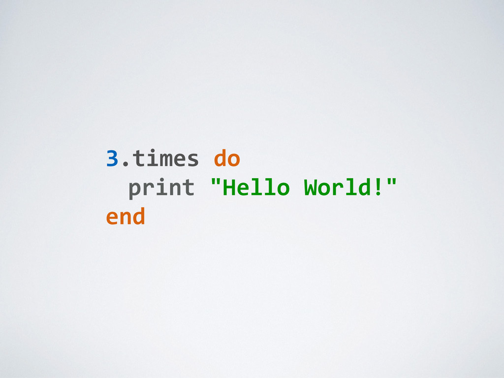 "3.times0do0 0 print0""Hello0World!""0 end"