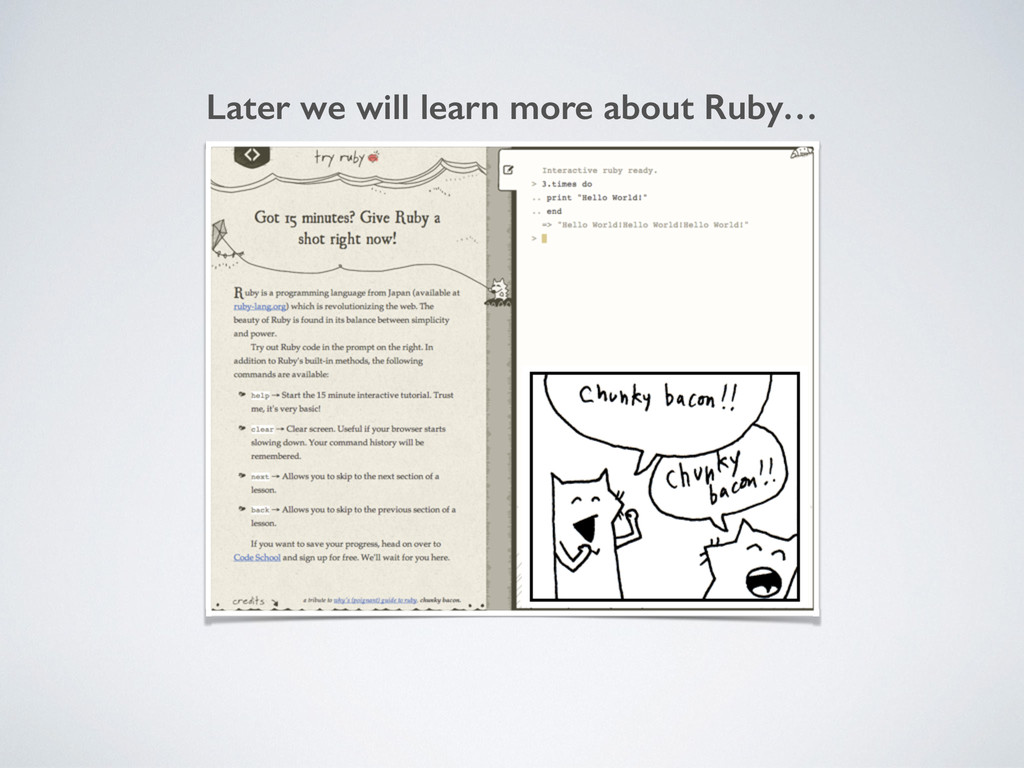 Later we will learn more about Ruby…