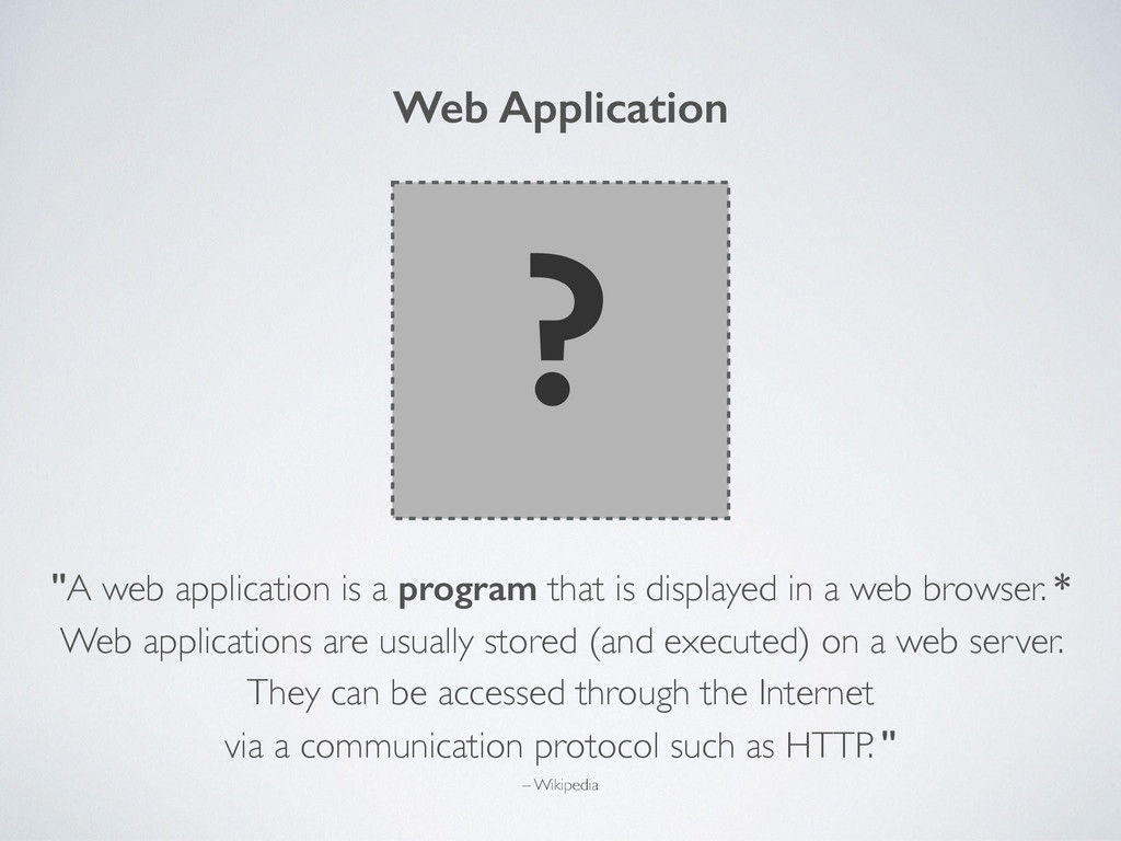 "Web Application ? ""A web application is a progr..."