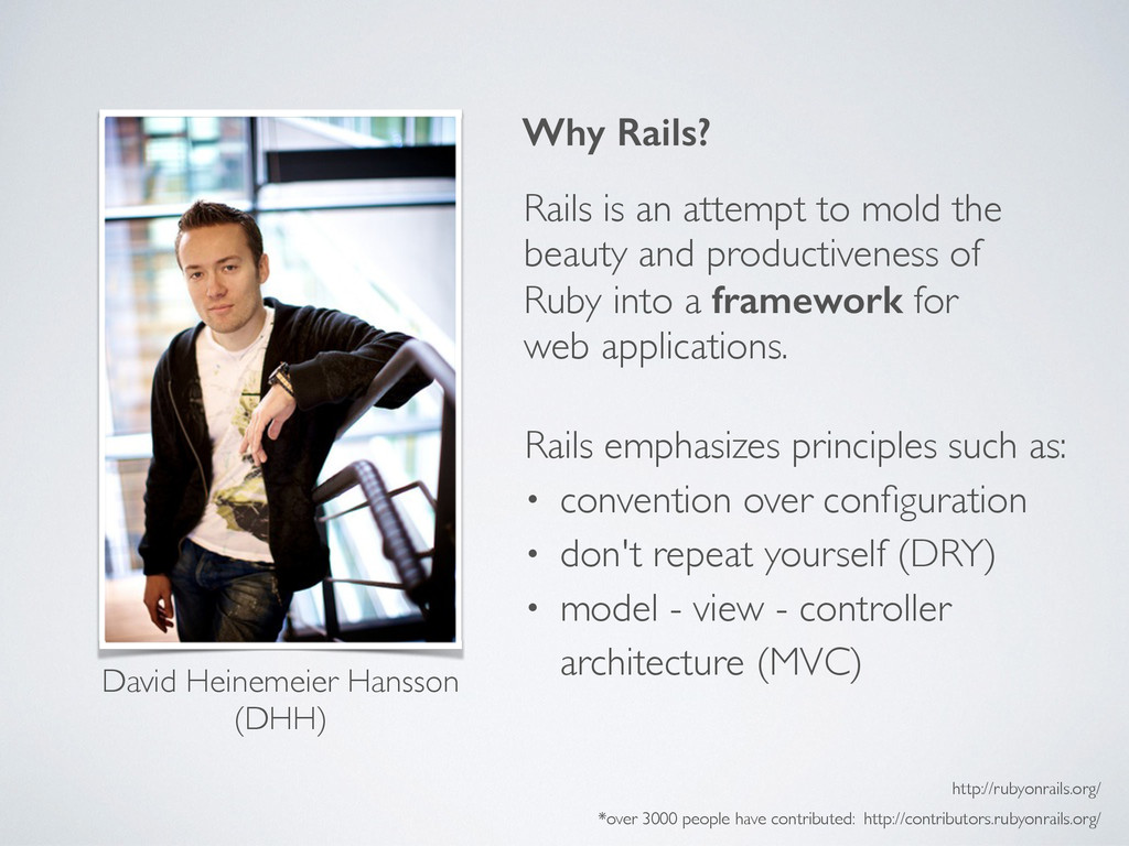 David Heinemeier Hansson! (DHH) Why Rails? Rail...