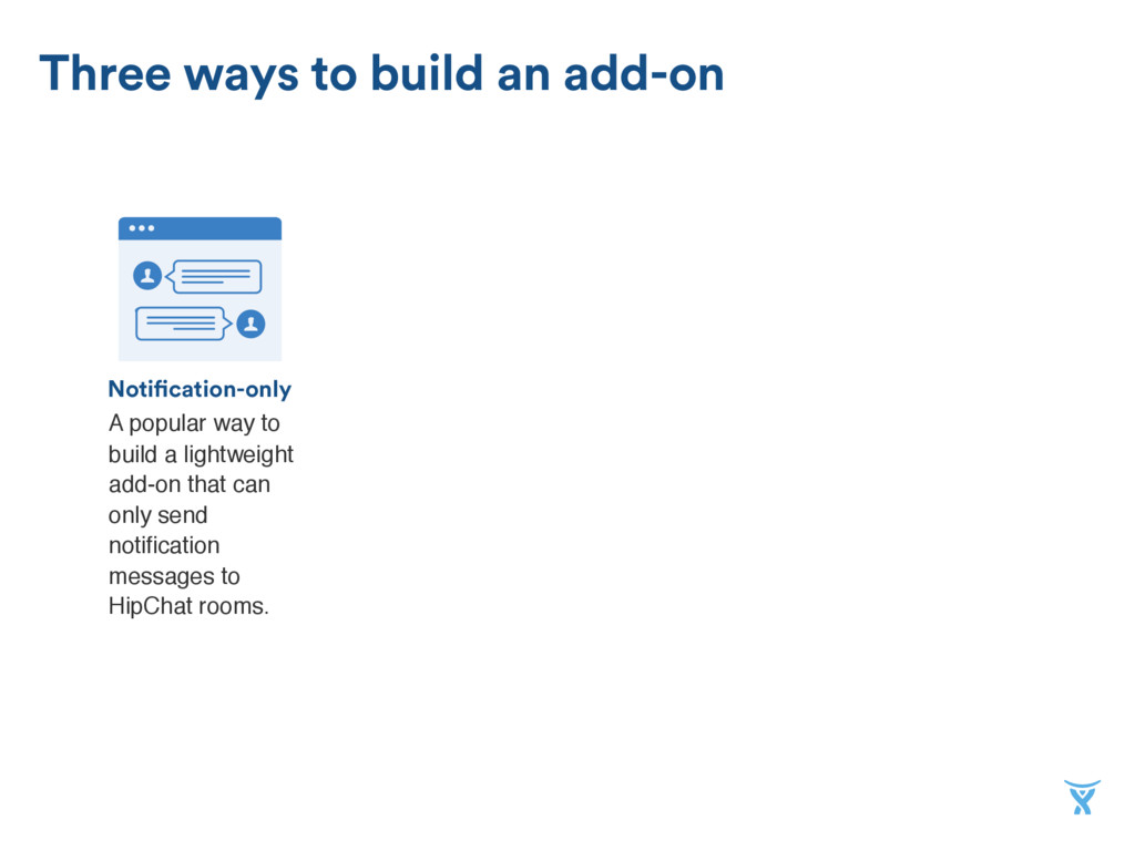 Notification-only Three ways to build an add-on...