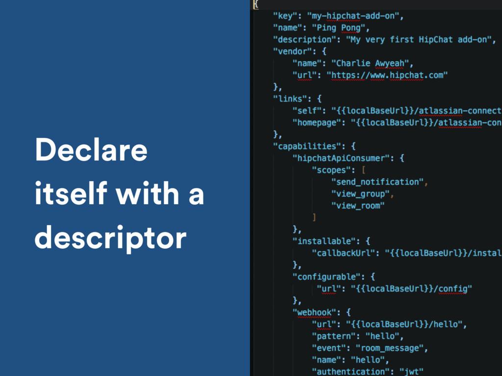 Declare itself with a descriptor