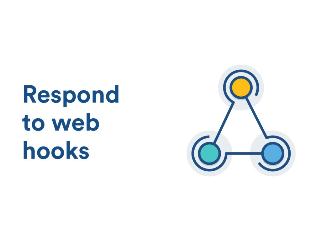 Respond to web hooks