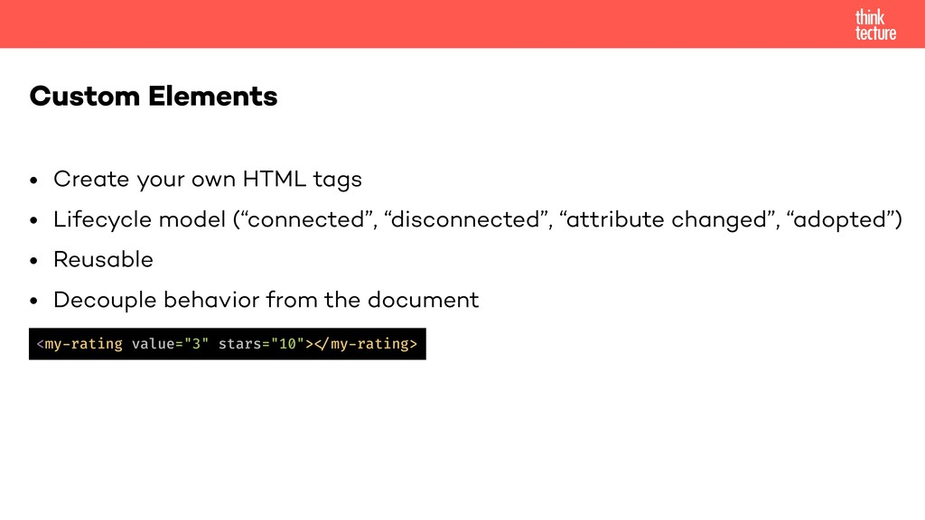 • Create your own HTML tags • Lifecycle model (...